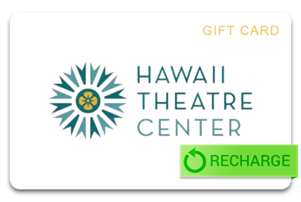 Recharge your Hawaii Theatre Center Card
